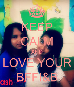 Poster: KEEP CALM AND LOVE YOUR BFFI&B