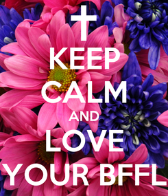 Poster: KEEP CALM AND LOVE YOUR BFFL