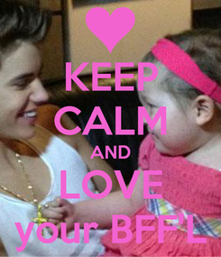 Poster: KEEP CALM AND LOVE your BFF'L