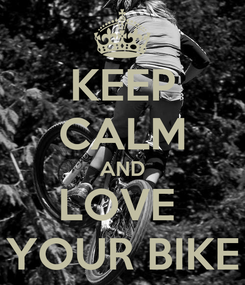 Poster: KEEP CALM AND LOVE  YOUR BIKE