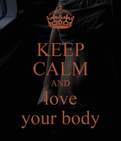 Poster: KEEP CALM AND love your body