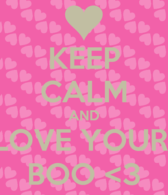 Poster: KEEP CALM AND LOVE YOUR  BOO <3