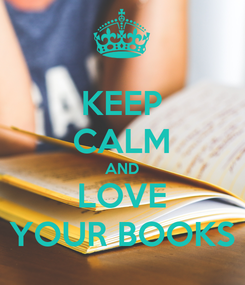 Poster: KEEP CALM AND LOVE YOUR BOOKS
