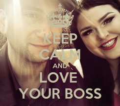 Poster: KEEP CALM AND LOVE  YOUR BOSS
