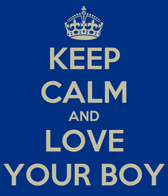 Poster: KEEP CALM AND LOVE YOUR BOY
