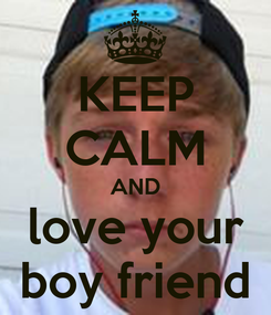 Poster: KEEP CALM AND love your boy friend