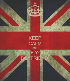 Poster: KEEP CALM AND LOVE YOUR BOYFRIEND