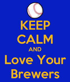 Poster: KEEP CALM AND Love Your Brewers