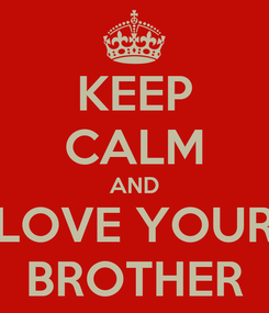Poster: KEEP CALM AND LOVE YOUR BROTHER