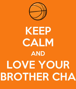 Poster: KEEP CALM AND LOVE YOUR BROTHER CHA
