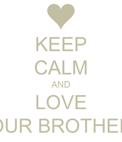 Poster: KEEP CALM AND LOVE YOUR BROTHERS