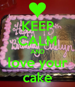 Poster: KEEP CALM AND love your cake