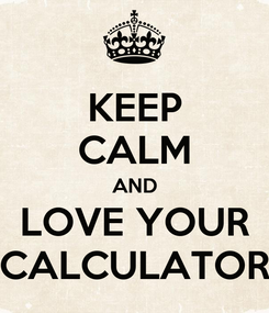 Poster: KEEP CALM AND LOVE YOUR CALCULATOR