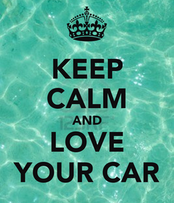 Poster: KEEP CALM AND LOVE YOUR CAR