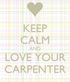 Poster: KEEP CALM AND LOVE YOUR CARPENTER