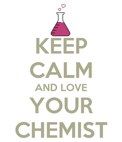 Poster: KEEP CALM AND LOVE YOUR CHEMIST