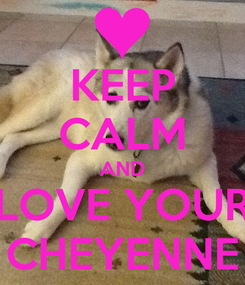 Poster: KEEP CALM AND LOVE YOUR CHEYENNE