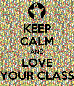 Poster: KEEP CALM AND LOVE YOUR CLASS