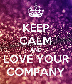 Poster: KEEP CALM AND LOVE YOUR COMPANY