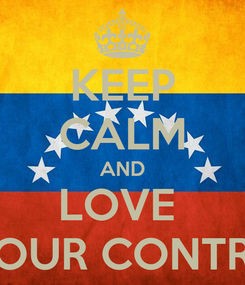 Poster: KEEP CALM AND LOVE  YOUR CONTRY