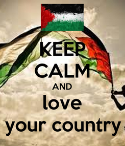 Poster: KEEP CALM AND love your country