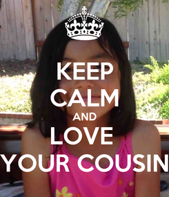 Poster: KEEP CALM AND LOVE  YOUR COUSIN