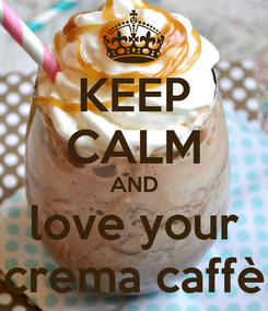 Poster: KEEP CALM AND love your crema caffè