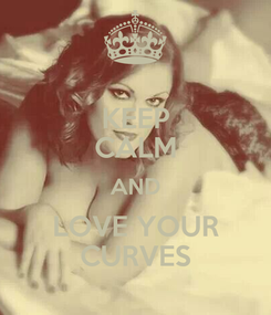 Poster: KEEP CALM AND LOVE YOUR CURVES