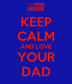 Poster: KEEP CALM AND LOVE YOUR DAD