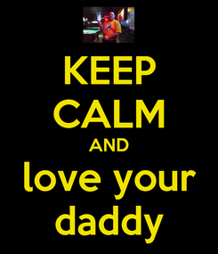 Poster: KEEP CALM AND love your daddy