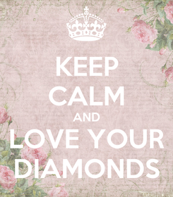 Poster: KEEP CALM AND LOVE YOUR DIAMONDS