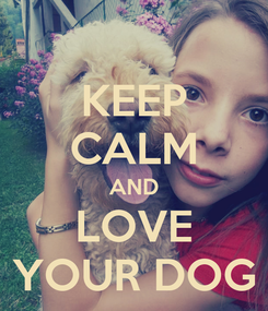 Poster: KEEP CALM AND LOVE YOUR DOG