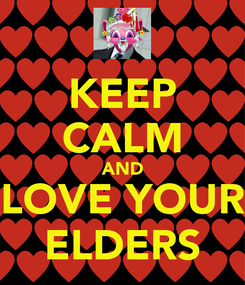 Poster: KEEP CALM AND LOVE YOUR ELDERS
