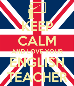 Poster: KEEP CALM AND LOVE YOUR ENGLISH TEACHER