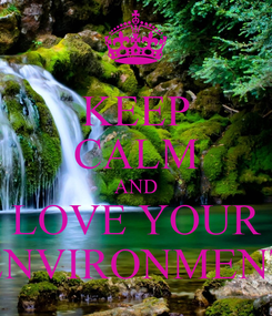 Poster: KEEP CALM AND LOVE YOUR ENVIRONMENT