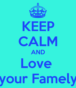 Poster: KEEP CALM AND Love  your Famely