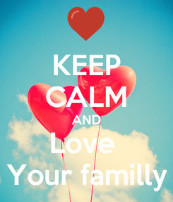 Poster: KEEP CALM AND Love  Your familly