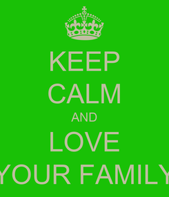 Poster: KEEP CALM AND LOVE YOUR FAMILY