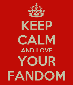Poster: KEEP CALM AND LOVE YOUR FANDOM