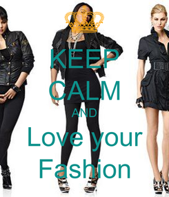 Poster: KEEP CALM AND Love your Fashion