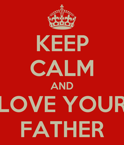 Poster: KEEP CALM AND LOVE YOUR FATHER