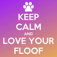 Poster: KEEP CALM AND LOVE YOUR FLOOF
