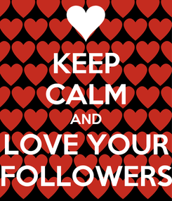 Poster: KEEP CALM AND LOVE YOUR FOLLOWERS