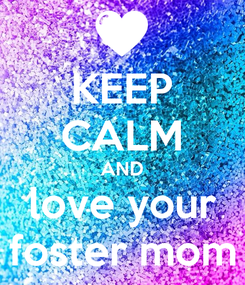 Poster: KEEP CALM AND love your foster mom