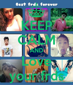 Poster: KEEP CALM AND Love your frds