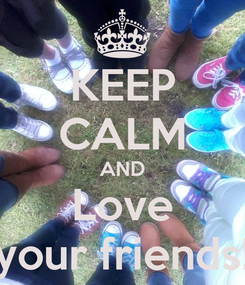 Poster: KEEP CALM AND Love your friends!