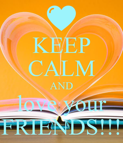 Poster: KEEP CALM AND love your FRIENDS!!!