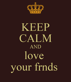 Poster: KEEP CALM AND love  your frnds