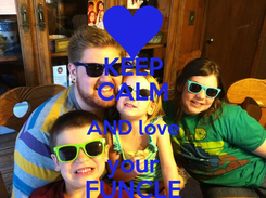 Poster: KEEP CALM AND love your FUNCLE