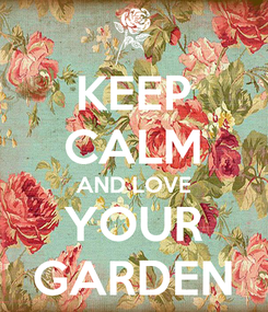 Poster: KEEP CALM AND LOVE YOUR GARDEN